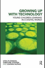 Growing Up With Technology : Young Children Learning in a Digital World - Lydia Plowman