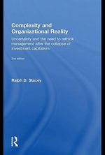 Complexity and Organizational Reality : Uncertainty and the Need to Rethink Management after the Collapse of Investment Capitalism - Ralph D. Stacey