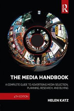 The Media Handbook : A Complete Guide to Advertising Media Selection, Planning, Research, and Buying - Helen E. Katz