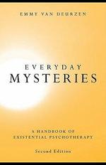 Everyday Mysteries : A Handbook of Existential Psychotherapy - Van Deurzen Emmy