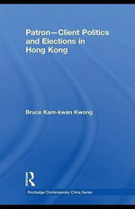 Patron-Client Politics and Elections in Hong Kong - Kam-kwan Kwong Bruce