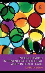 Evidence-Based Interventions for Social Work in Health Care - Marcia Egan
