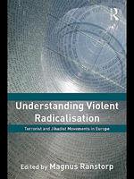 Understanding Violent Radicalisation : Terrorist and Jihadist Movements in Europe