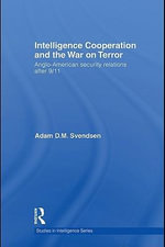 Intelligence Cooperation and the War on Terror : Anglo-American Security Relations after 9/11 - Adam D.M. Svendsen