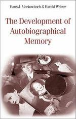 The Development of Autobiographical Memory - Mary-Lou Galician