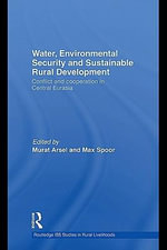 Water, Environmental Security and Sustainable Rural Development : Conflict and Cooperation in Central Eurasia - Nathan J. Shahin