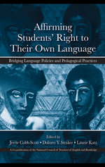 Affirming Students' Right to Their Own Language : Bridging Language Policies and Pedagogical Practices - Jerrie Cobb Scott