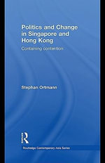 Politics and Change in Singapore and Hong Kong : Containing Contention - Eileen Berlin Ray