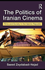 The Politics of Iranian Cinema : Film and Society in the Islamic Republic - Saeed Zeydabadi-Nejad