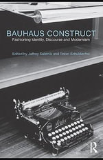 Bauhaus Construct : Fashioning Identity, Discourse and Modernism