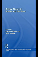 Critical Theory in Russia and the West - Alastair Tihanov