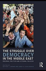 The Struggle over Democracy in the Middle East : Regional Politics and External Policies - Mel Gordon