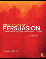 The Dynamics of Persuasion : Communication and Attitudes in the 21st Century - Richard M. Perloff