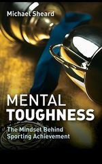 Mental Toughness : The Mindset Behind Sporting Achievement - Michael Sheard