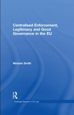 Centralised Enforcement, Legitimacy and Good Governance in the EU - Melanie Smith