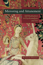 Mirroring and Attunement : Self Realization in Psychoanalysis and Art - Kenneth Wright