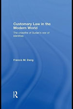 Customary Law in the Modern World : The Crossfire of Sudan's War of Identities - Francis Deng