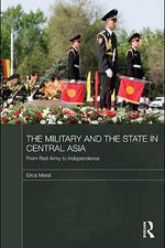 The Military and the State in Central Asia : From Red Army to Independence - David Harrison