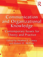 Communication and Organizational Knowledge : Contemporary Issues for Theory and Practice