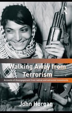 Walking Away from Terrorism : Accounts of Disengagement from Radical and Extremist Movements - John Horgan