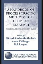 A Handbook of Process Tracing Methods for Decision Research : A Critical Review and User's Guide