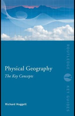 Physical Geography : The Key Concepts - Richard John Huggett