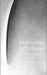 Managing Self-Harm : Psychological Perspectives