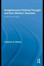 Enlightenment Political Thought and Non-Western Societies : Sultans and Savages - Frederick G. Whelan