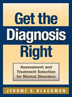 Get the Diagnosis Right! : Assessment and Treatment Selection for Mental Disorders - JEROME BLACKMAN