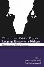 Christian and Critical English Language Educators in Dialogue : Pedagogical and Ethical Dilemmas - Mary Shepard Wong