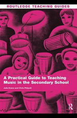 A Practical Guide to Teaching Music in the Secondary School - Julie Evans