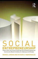 Social Advocacy : Guidelines for Effective Corporate Social Responsibility and Social Entrepreneurship in Compnaies, Universities, and Communities - Manuel London