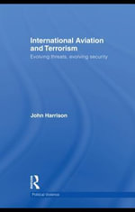 International Aviation and Terrorism : Evolving Threats, Evolving Security - John Harrison