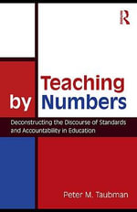 Teaching By Numbers : Deconstructing the Discourse of Standards and Accountability in Education - Ernesto Savona