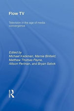 Flow TV : Television in the Age of Media Convergence