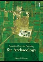 Satellite Remote Sensing for Archaeology - Sarah H. Parcak