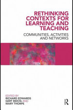 Rethinking Contexts for Learning and Teaching : Communities, Activites and Networks - Richard Edwards