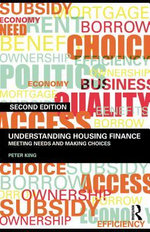 Understanding Housing Finance : Meeting Needs and Making Choices - Peter King