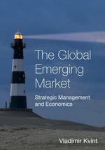 The Global Emerging Market : Strategic Management and Economics - V. L. Kvint