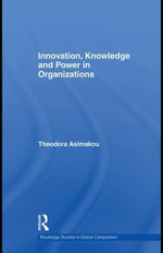 Innovation, Knowledge and Power in Organizations - Theodora Asimakou