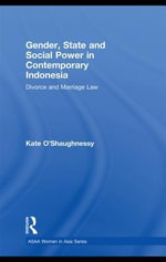 Gender, State and Social Power in Contemporary Indonesia : Divorce and Marriage Law - Kate O'Shaughnessy
