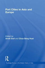 Port Cities in Asia and Europe : Asian & European Transformations - Arndt Graf