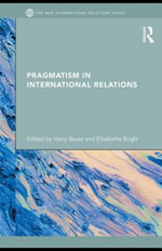 Pragmatism in International Relations - Harry Bauer