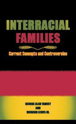 Interracial Families : Current Concepts and Controversies - George A. Yancey