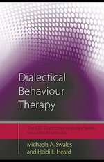 Dialectical Behaviour Therapy : Distinctive Features - Michaela A. Swales