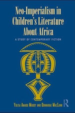 Neo-Imperialism in Children's Literature About Africa : A Study of Contemporary Fiction - Yulisa Amadu Maddy