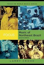 Focus : Music of Northeast Brazil - Larry Crook