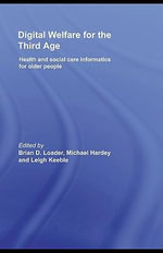 Digital Welfare for the Third Age : Health and social care informatics for older people - Brian D. Loader