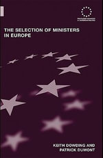The Selection of Ministers in Europe : Hiring and Firing - Keith Dowding