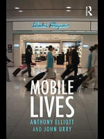Mobile Lives : Self, Excess and Nature - Anthony Elliott